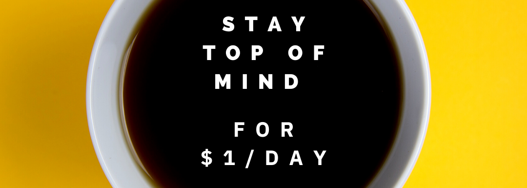 Stay Top of Mind & Build Awareness for a $1 a Day